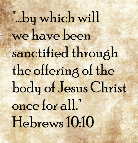 A quote of Hebrews 10:10: ...by which will we have been sanctified through the offering of the body of Jesus Christ once for all.