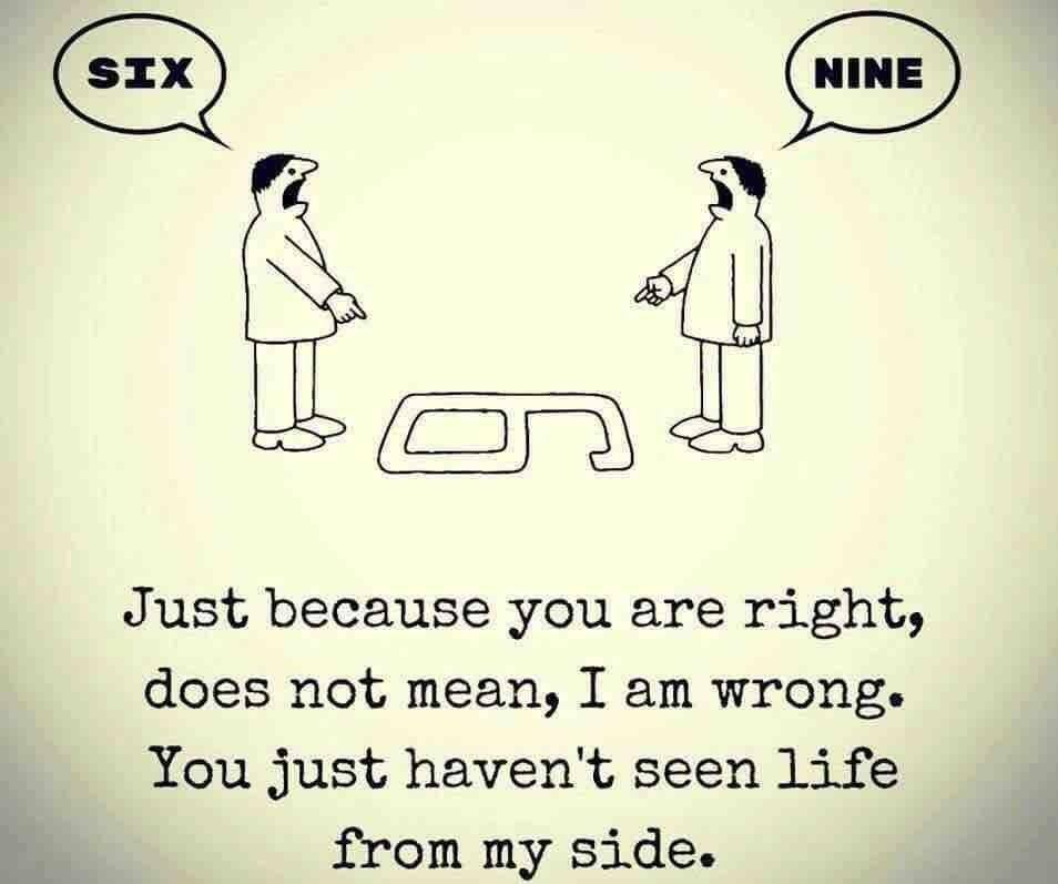 "Two men see a figure on the ground. One says it is a nine, the other says it is a six. Text reads, ""Just because you are right, does not mean, I am wrong. You just haven't seen life from my side."" Is the truth relative?"